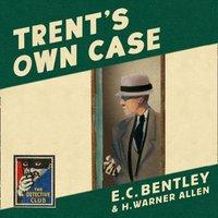 Trent's Own Case (Detective Club Crime Classics) - E. C. Bentley - audiobook