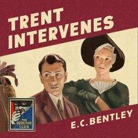 Trent Intervenes (Detective Club Crime Classics) - E. C. Bentley - audiobook