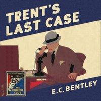 Trent's Last Case (Detective Club Crime Classics) - E. C. Bentley - audiobook
