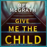 Give Me the Child - Melanie McGrath - audiobook