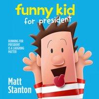 Funny Kid For President (Funny Kid, Book 1) - Matt Stanton - audiobook