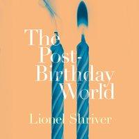 The Post-Birthday World - Lionel Shriver - audiobook