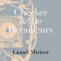 Checker and the Derailleurs - Lionel Shriver - audiobook