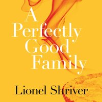 Perfectly Good Family - Lionel Shriver - audiobook