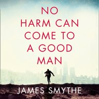 No Harm Can Come to a Good Man - James Smythe - audiobook