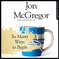So Many Ways to Begin - Jon McGregor - audiobook