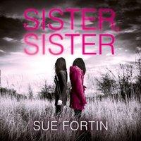 Sister Sister - Sue Fortin - audiobook