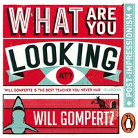 What Are You Looking At? Post-Impressionism - Will Gompertz - audiobook