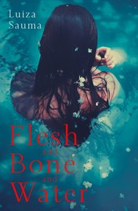 Flesh and Bone and Water - Luiza Sauma - audiobook