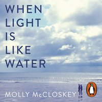 When Light Is Like Water - Molly McCloskey - audiobook