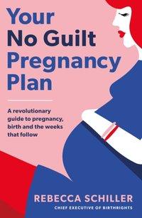 Your No Guilt Pregnancy Plan - Rebecca Schiller - audiobook