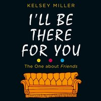 I'll Be There For You - Kelsey Miller - audiobook