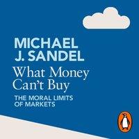 What Money Can't Buy - Michael J. Sandel - audiobook
