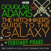 Hitchhiker's Guide To The Galaxy, The  Tertiary Phase - Douglas Adams - audiobook
