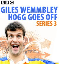 Giles Wemmbley Hogg Goes Off: Complete Series 3