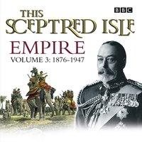 This Sceptred Isle  Empire Volume 3 - 1876-1947 - Christopher Lee - audiobook