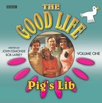 Good Life, The  Volume 1  Pig's Lib - Bob Larbey - audiobook