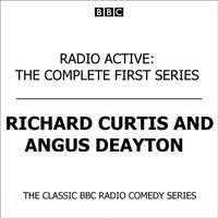 Radio Active  The Complete First Series (Classic BBC Radio Comedy) - Richard Curtis - audiobook