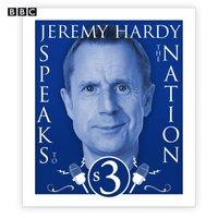 Jeremy Hardy Speaks To The Nation The Complete Series 3 - Jeremy Hardy - audiobook