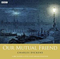 Our Mutual Friend (Woman's Hour Drama) - Charles Dickens - audiobook