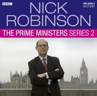 Nick Robinson's The Prime Ministers  The Complete Series 2 - Nick Robinson - audiobook