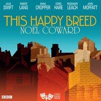 This Happy Breed (Classic Radio Theatre) - Noel Coward - audiobook