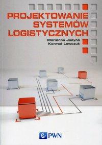 Projektowanie systemów logistycznych - Marianna Jacyna - ebook