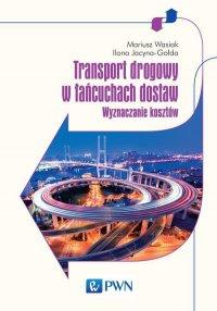 Transport drogowy w łańcuchach dostaw - Ilona Jacyna-Gołda - ebook