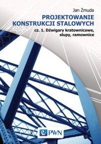 Projektowanie konstrukcji stalowych - Jan Żmuda - ebook