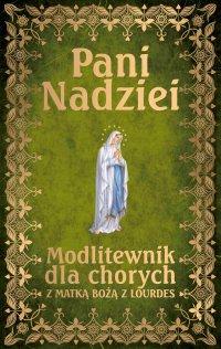 Pani Nadziei. Modlitewnik dla chorych z Matką Bożą z Lourdes - ks. Leszek Smoliński - ebook
