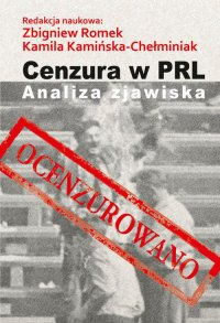 Cenzura w PRL. Analiza zjawiska - Kamila Kamińska-Chełminiak - ebook