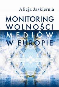 Monitoring wolności mediów w Europie - Alicja Jaskiernia - ebook