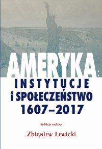 Ameryka: instytucje i społeczeństwo 1607-2017 - Zbigniew Lewicki - ebook