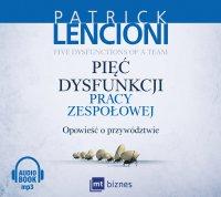 Pięć dysfunkcji pracy zespołowej. Opowieść o przywództwie - Patrick Lencioni - audiobook