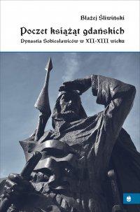 Poczet książąt gdańskich. Dynastia Sobiesławiców XII-XIII w. - profesor Błażej Śliwiński - ebook