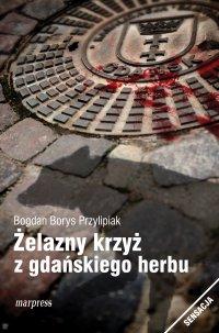Żelazny krzyż z gdańskiego herbu - Bogdan Borys Przylipiak - ebook