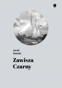 Zawisza Czarny. Pierwszy żaglowiec harcerzy - Jacek Sieński - ebook