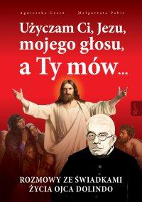 Użyczam Ci, Jezu, mojego głosu, a Ty mów... Rozmowy ze świadkami życia ojca Dolindo - Małgorzata Pabis - ebook