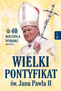 Wielki Pontyfikat św. Jana Pawła II - Marek Balon - ebook
