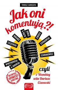Jak oni komentują?! czyli z Wembley wita Dariusz Ciszewski - Tomasz Gawędzki - ebook