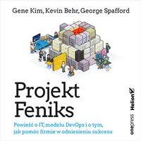 Projekt Feniks. Powieść o IT, modelu DevOps i o tym, jak pomóc firmie w odniesieniu sukcesu - Gene Kim - audiobook