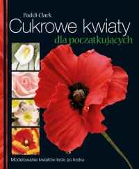 Cukrowe kwiaty dla początkujących - Paddi Clark - ebook