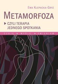 Metamorfoza, czyli terapia jednego spotkania Czuję, myślę, zmieniam.