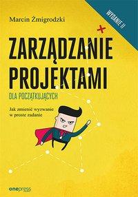 Zarządzanie projektami dla początkujących. Jak zmienić wyzwanie w proste zadanie. Wydanie II - Marcin Żmigrodzki - audiobook