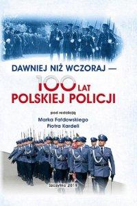 Dawniej niż wczoraj - 100 lat polskiej policji - Marek Fałdowski - ebook