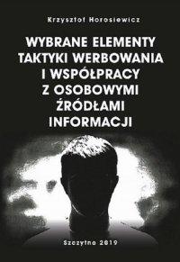 Wybrane elementy taktyki werbowania i współpracy z osobowymi źródłami informacji - Krzysztof Horosiewicz - ebook