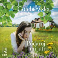 Podaruj mi jutro - Ilona Gołębiewska - audiobook