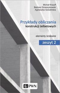 Przykłady obliczania konstrukcji żelbetowych. Zeszyt 2 - Michał Knauff - ebook