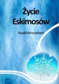 Życie Eskimosów - Roald Amundsen - ebook