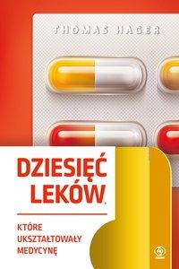 Dziesięć leków, które ukształtowały medycynę - Thomas Hager - ebook